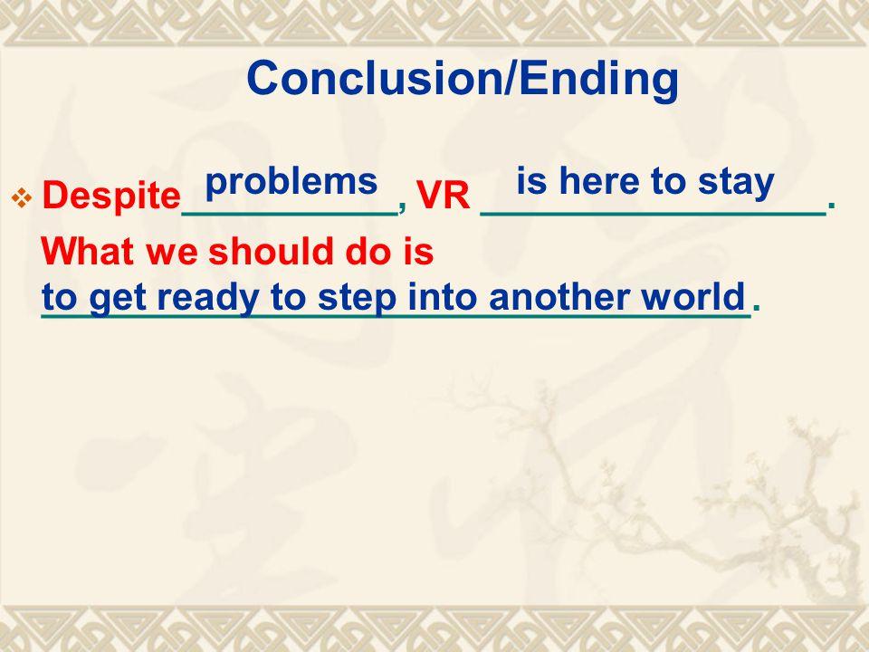 Conclusion/Ending  Despite__________, VR ________________.
