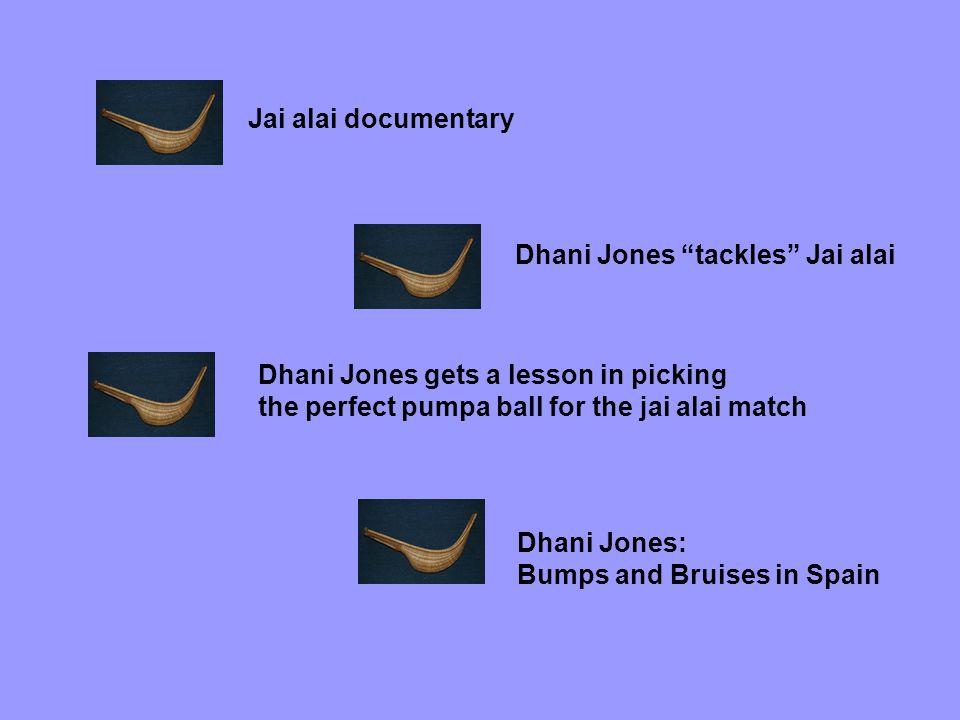 Jai alai documentary Dhani Jones tackles Jai alai Dhani Jones gets a lesson in picking the perfect pumpa ball for the jai alai match Dhani Jones: Bumps and Bruises in Spain