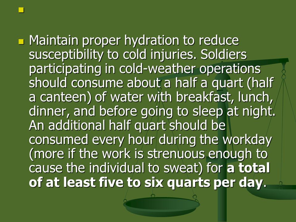 Maintain proper hydration to reduce susceptibility to cold injuries.