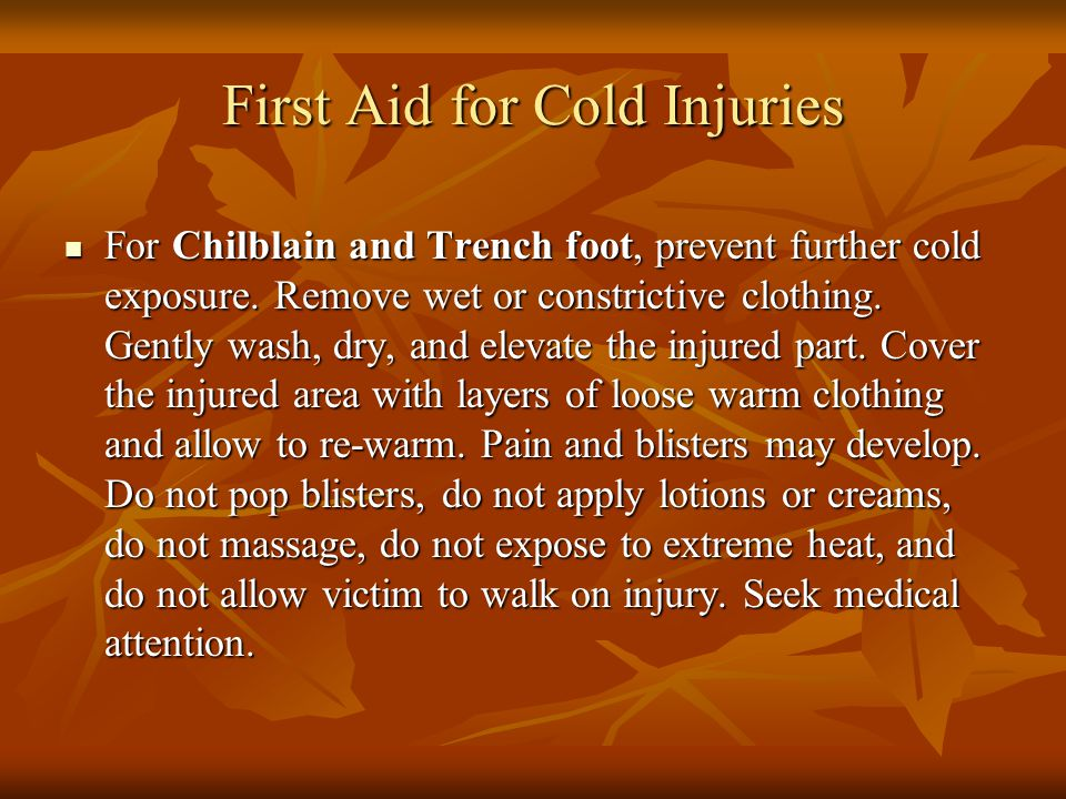 First Aid for Cold Injuries For Chilblain and Trench foot, prevent further cold exposure.