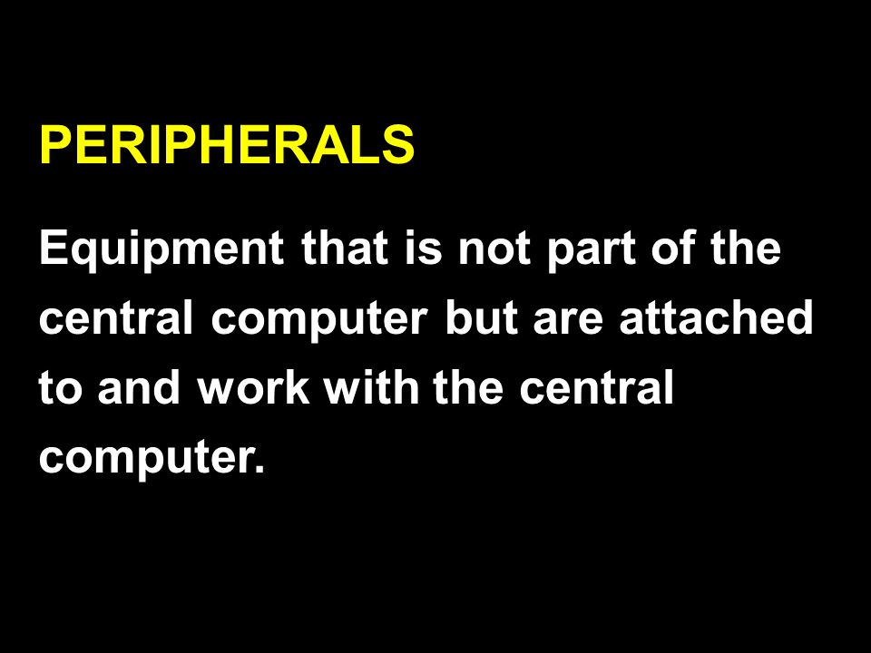 Those pieces of input and output equipment are called PERIPHERALS.