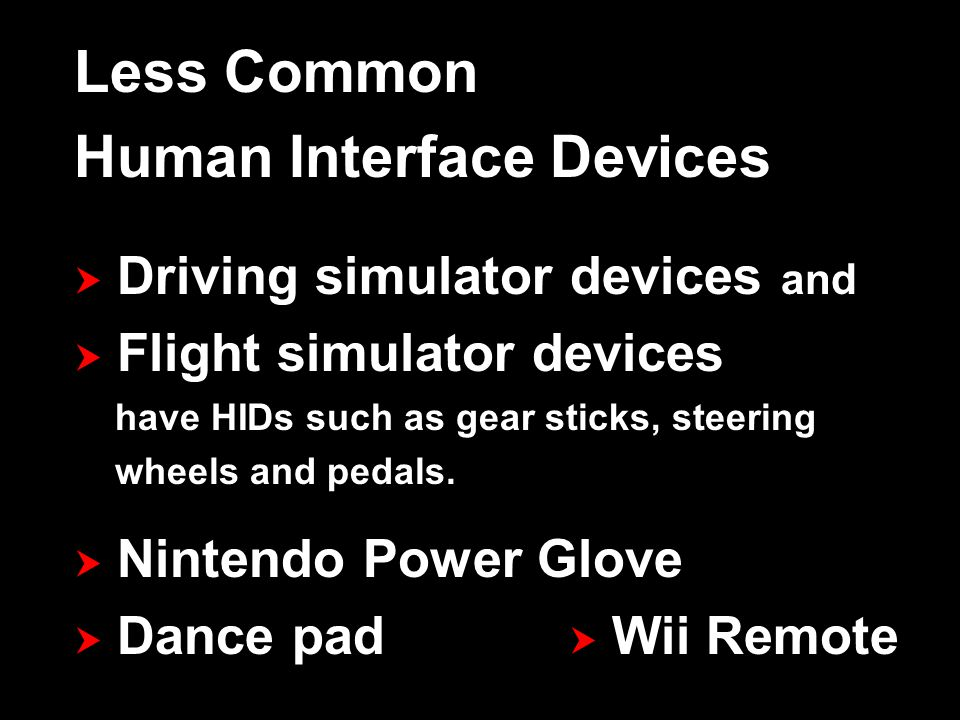 Common Human Interface Devices  Keyboard  Graphics tablet  Mouse  Joystick  Trackball  Gamepad  Touchpad  Pointing stick