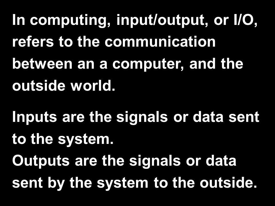 I/O and BIOS I/O stands for Input/Output BIOS stands for Basic Input/Output System