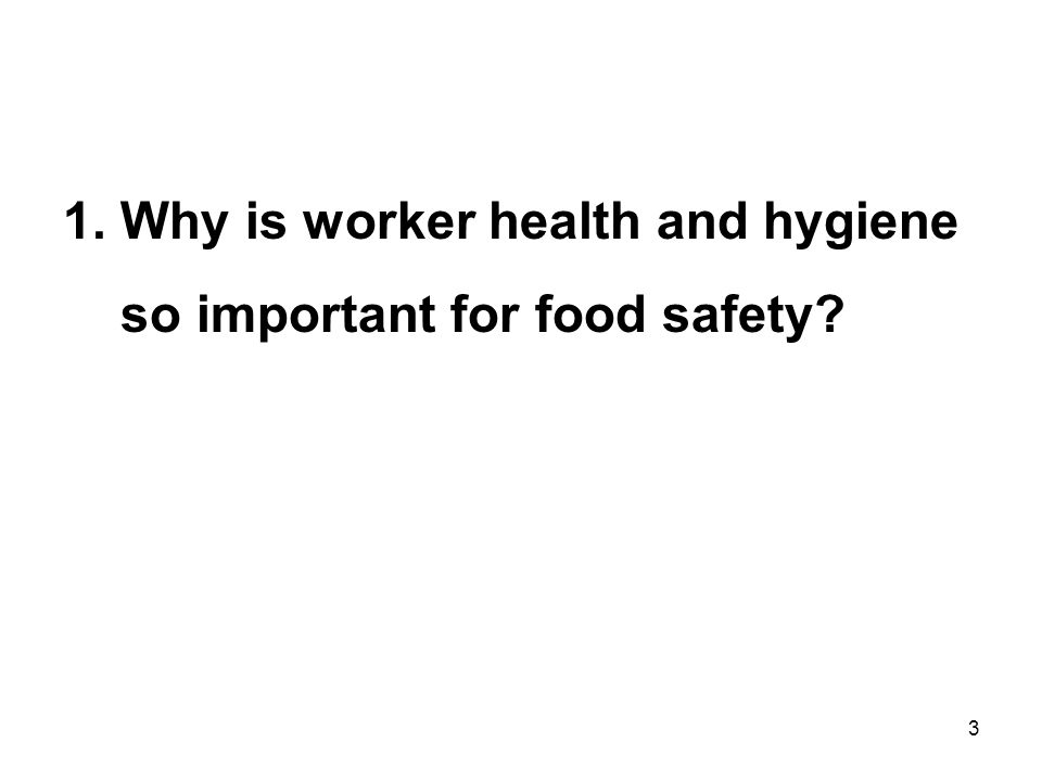 1. Why is worker health and hygiene so important for food safety 3