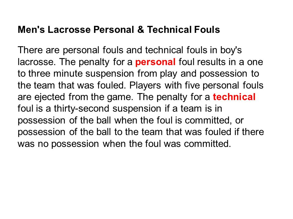 Men s Lacrosse Personal & Technical Fouls There are personal fouls and technical fouls in boy s lacrosse.