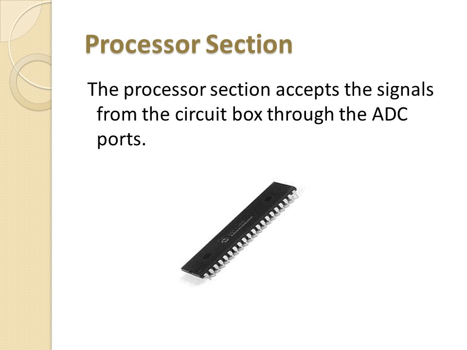 Processor Section Processor Section The processor section accepts the signals from the circuit box through the ADC ports.