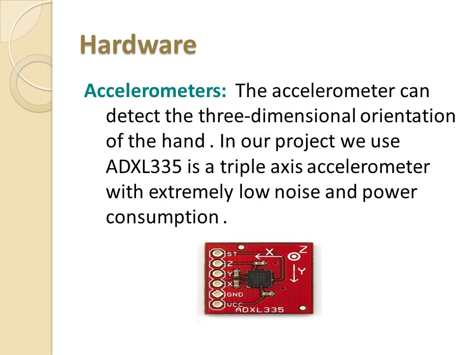 Hardware Accelerometers: The accelerometer can detect the three-dimensional orientation of the hand.