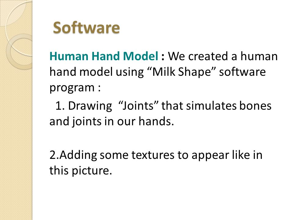 Software Software Human Hand Model : We created a human hand model using Milk Shape software program : 1.