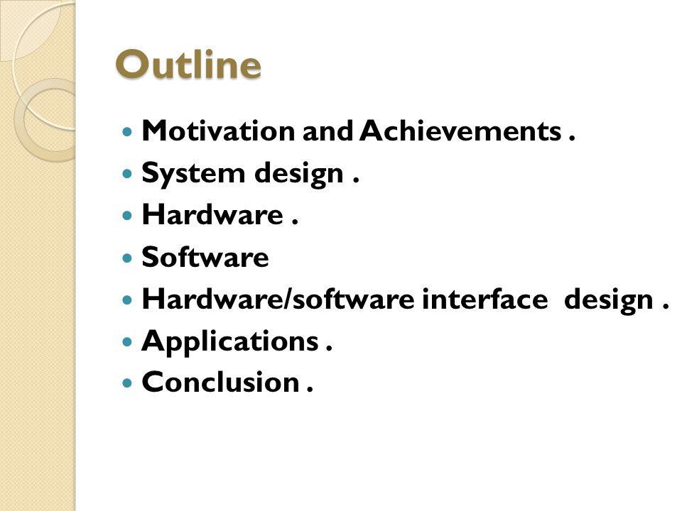 Outline Motivation and Achievements.System design.