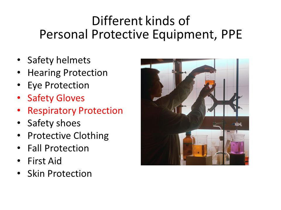 Safety helmets Hearing Protection Eye Protection Safety Gloves Respiratory Protection Safety shoes Protective Clothing Fall Protection First Aid Skin Protection Different kinds of Personal Protective Equipment, PPE