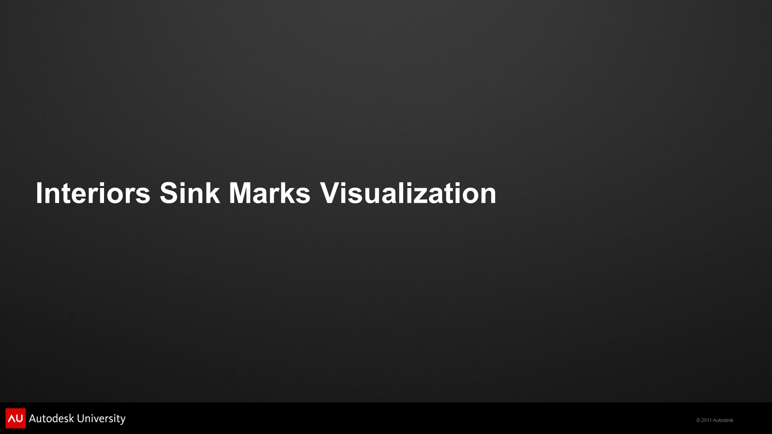 © 2011 Autodesk Interiors Sink Marks Visualization