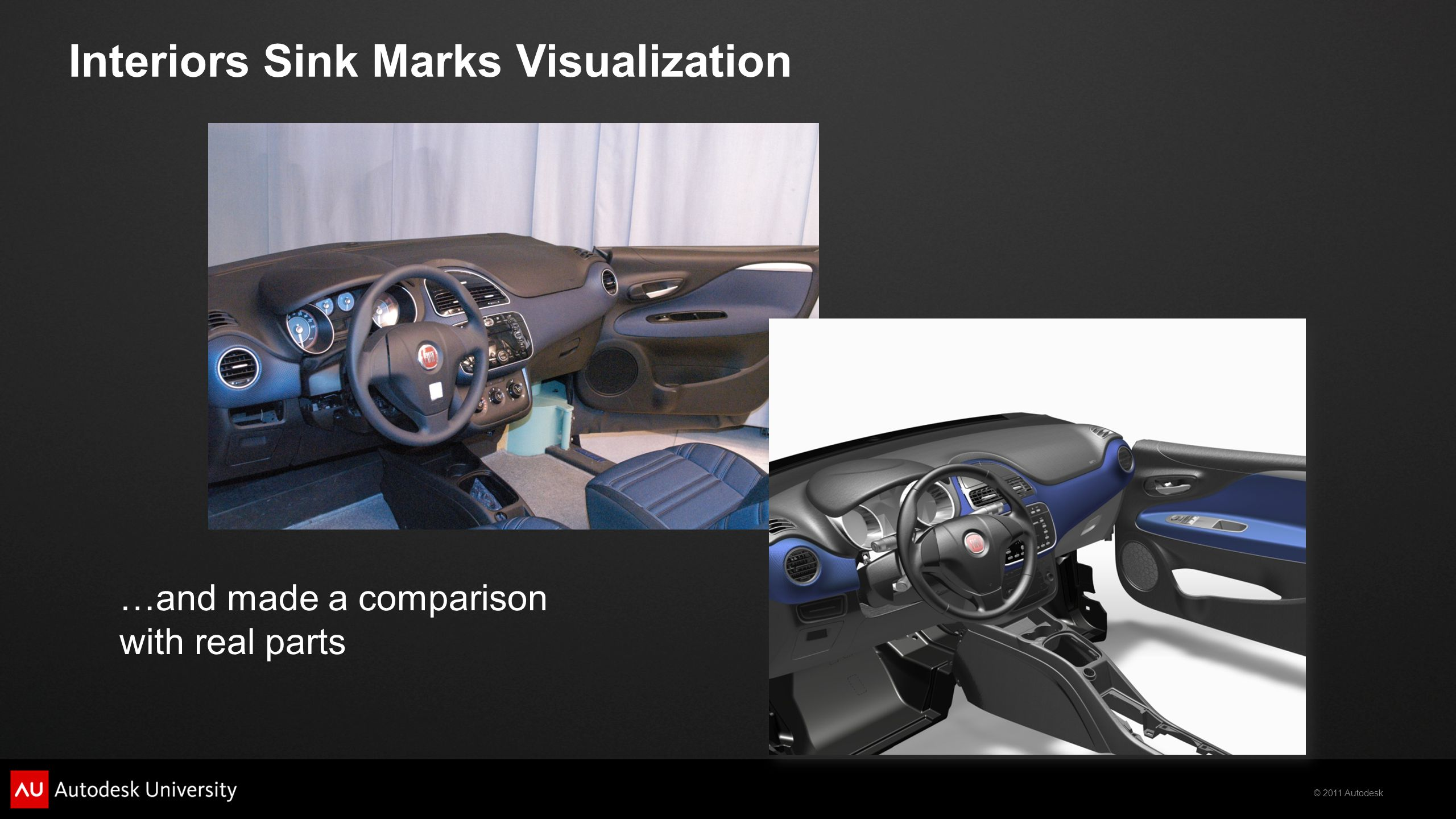 © 2011 Autodesk Interiors Sink Marks Visualization …and made a comparison with real parts