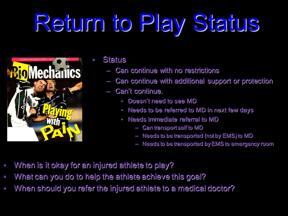 Return to Play Status When is it okay for an injured athlete to play?When is it okay for an injured athlete to play.