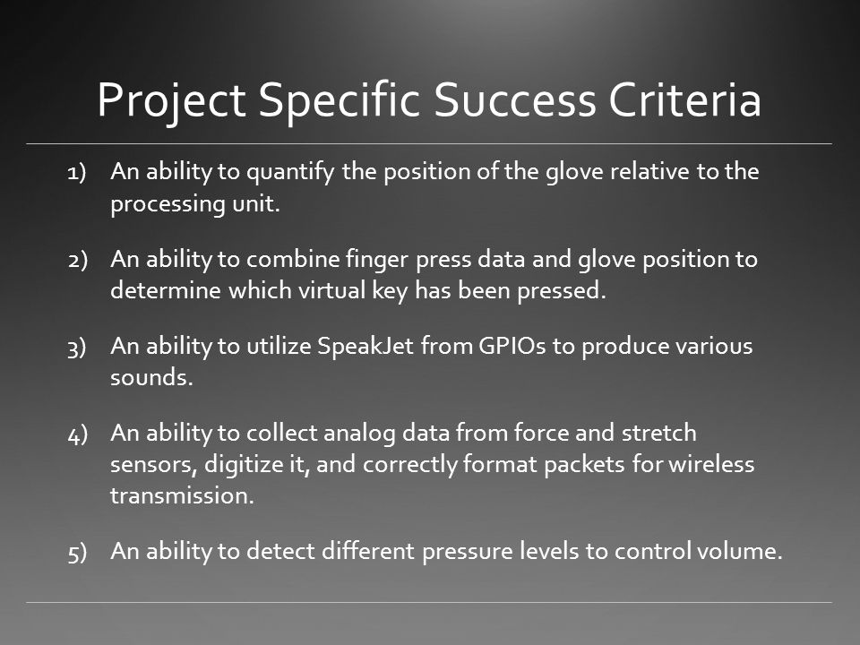 Project Specific Success Criteria 1)An ability to quantify the position of the glove relative to the processing unit.