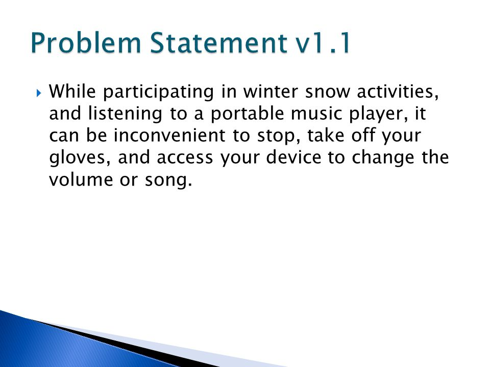  While participating in winter snow activities, and listening to a portable music player, it can be inconvenient to stop, take off your gloves, and a