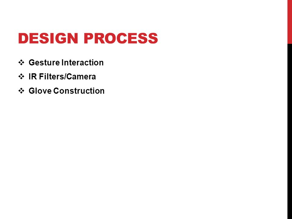 DESIGN PROCESS  Gesture Interaction  IR Filters/Camera  Glove Construction