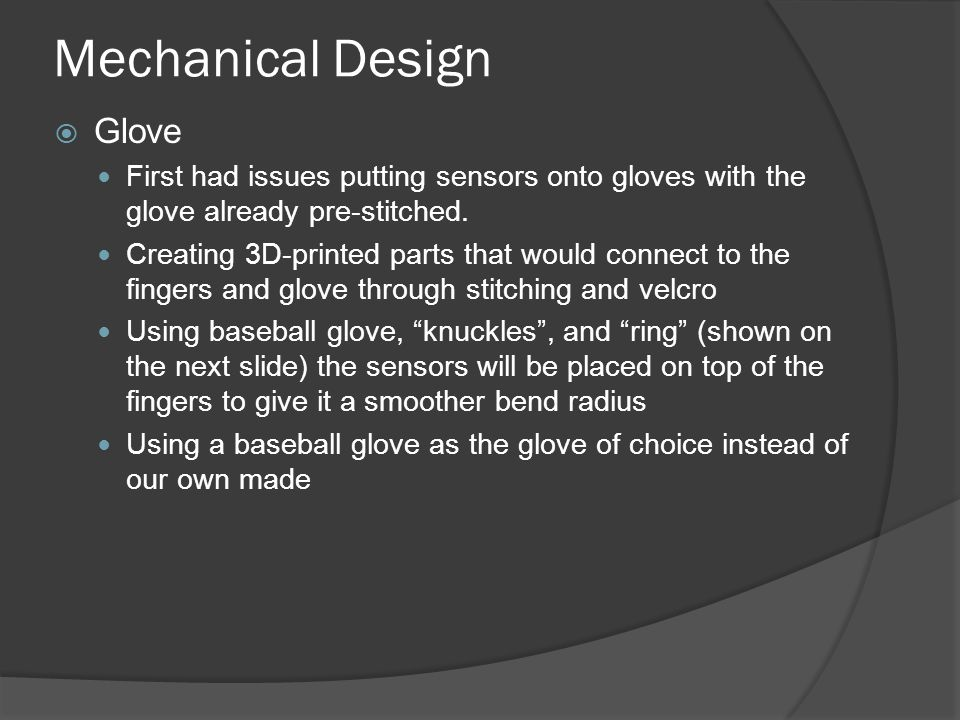 Mechanical Design  Glove First had issues putting sensors onto gloves with the glove already pre-stitched.
