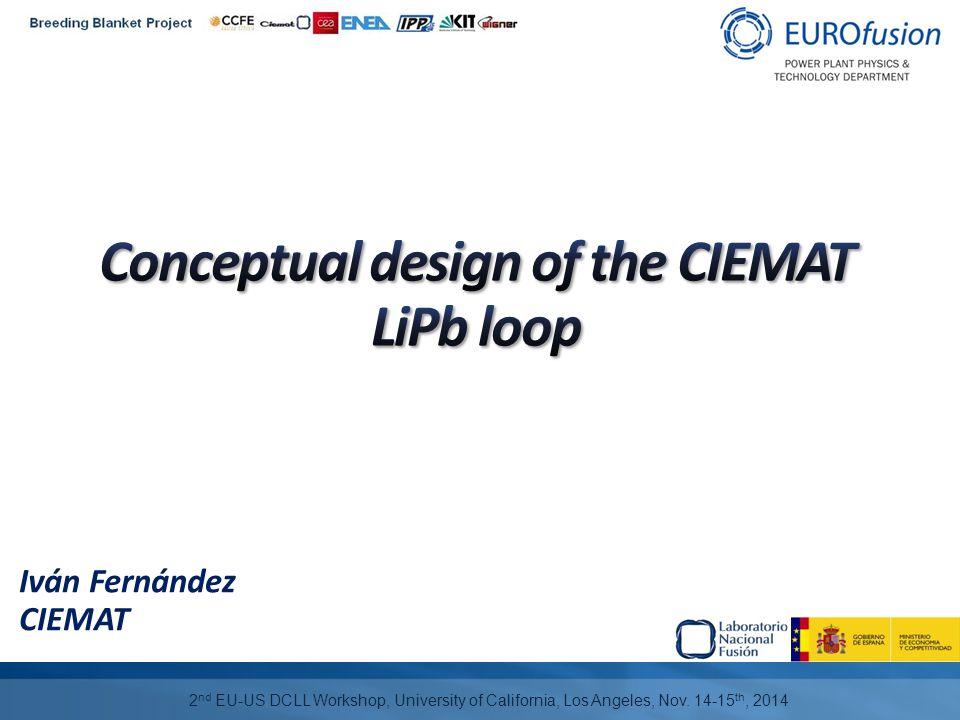 12/15 I.Fernández – Conceptual design of the CIEMAT LiPb loop 2 nd EU-US DCLL Workshop.