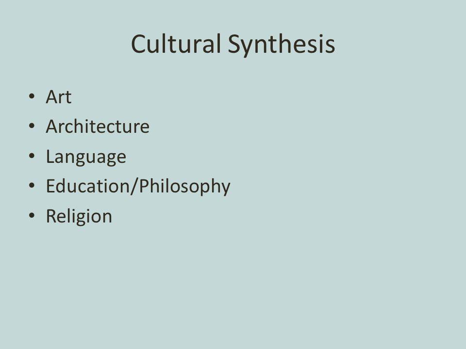 Cultural Synthesis Art Architecture Language Education/Philosophy Religion