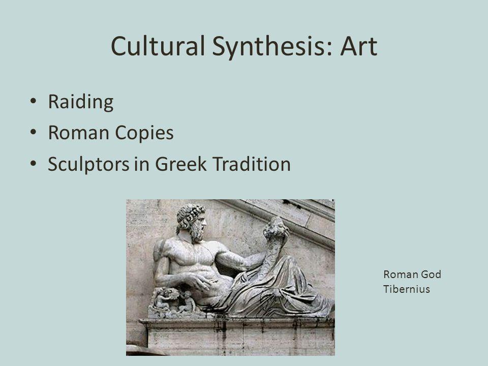 Cultural Synthesis: Art Raiding Roman Copies Sculptors in Greek Tradition Roman God Tibernius