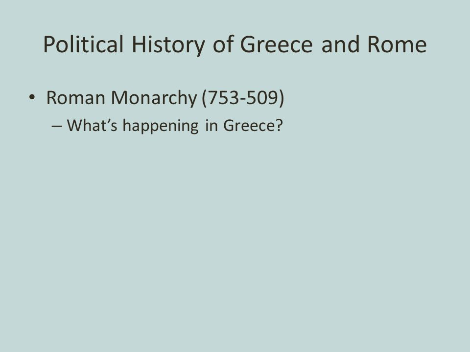 Political History of Greece and Rome Roman Monarchy (753-509) – What's happening in Greece?