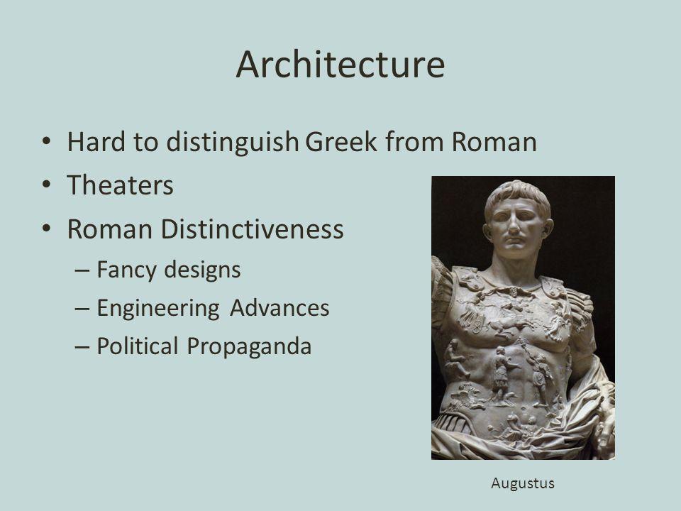 Architecture Hard to distinguish Greek from Roman Theaters Roman Distinctiveness – Fancy designs – Engineering Advances – Political Propaganda Augustus