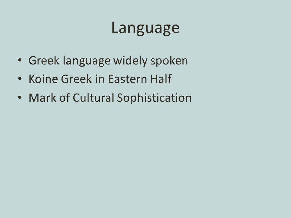 Language Greek language widely spoken Koine Greek in Eastern Half Mark of Cultural Sophistication