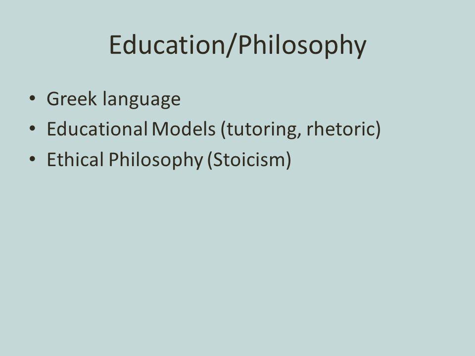 Education/Philosophy Greek language Educational Models (tutoring, rhetoric) Ethical Philosophy (Stoicism)