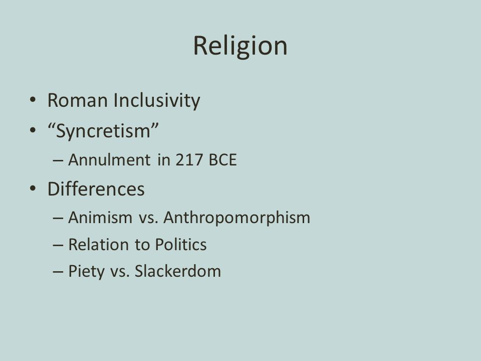 Religion Roman Inclusivity Syncretism – Annulment in 217 BCE Differences – Animism vs.