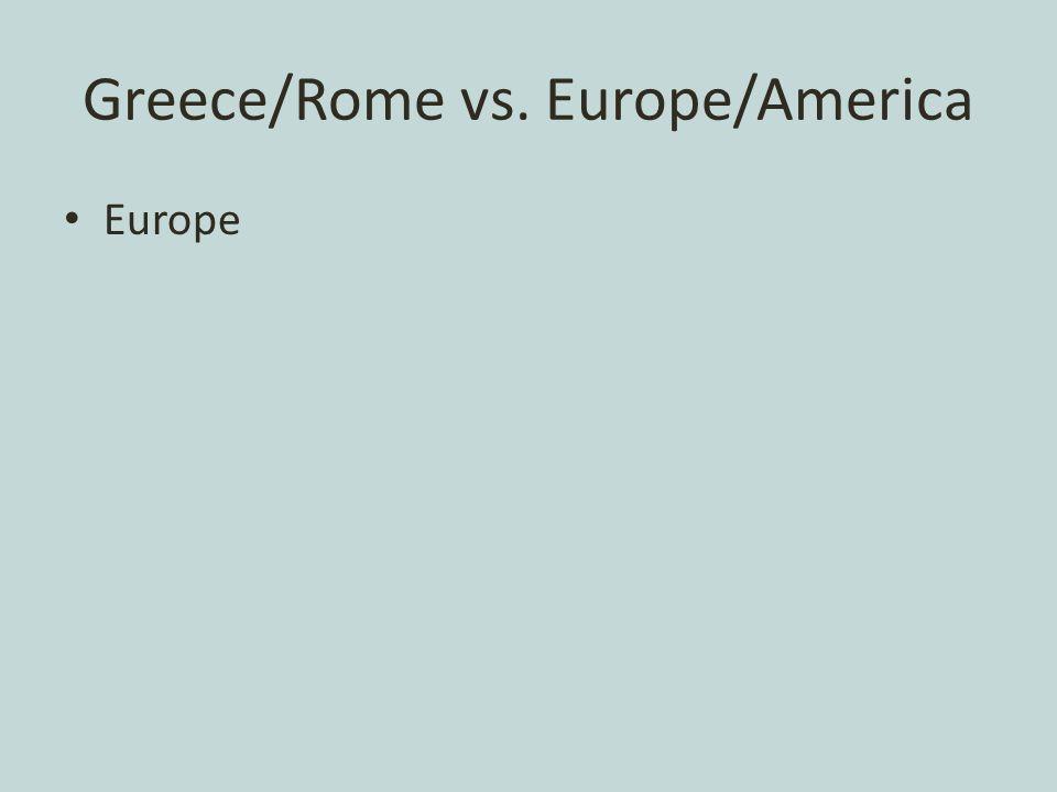 Greece/Rome vs. Europe/America Europe