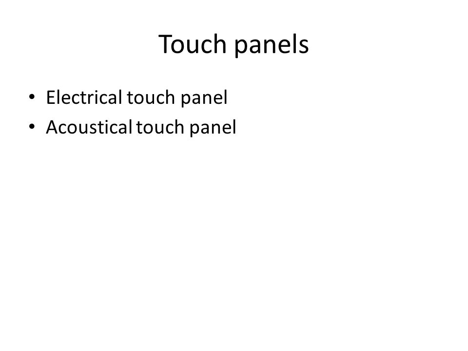 Touch panels Electrical touch panel Acoustical touch panel