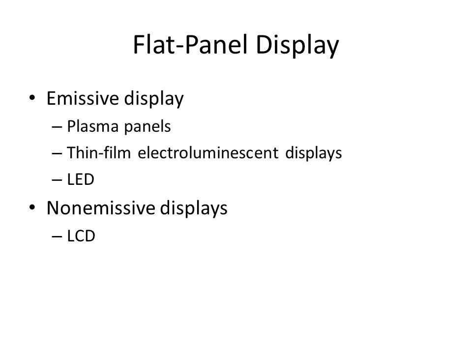 Flat-Panel Display Emissive display – Plasma panels – Thin-film electroluminescent displays – LED Nonemissive displays – LCD