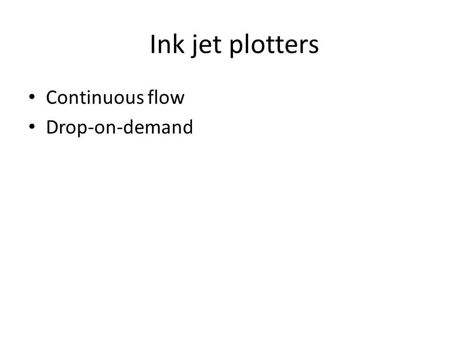 Ink jet plotters Continuous flow Drop-on-demand