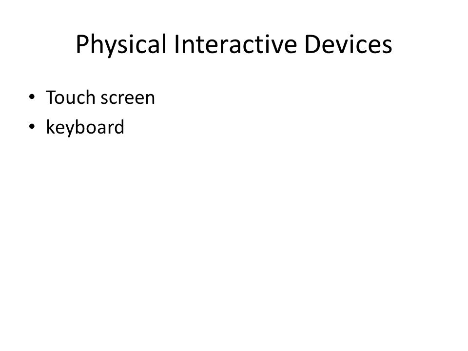 Physical Interactive Devices Touch screen keyboard