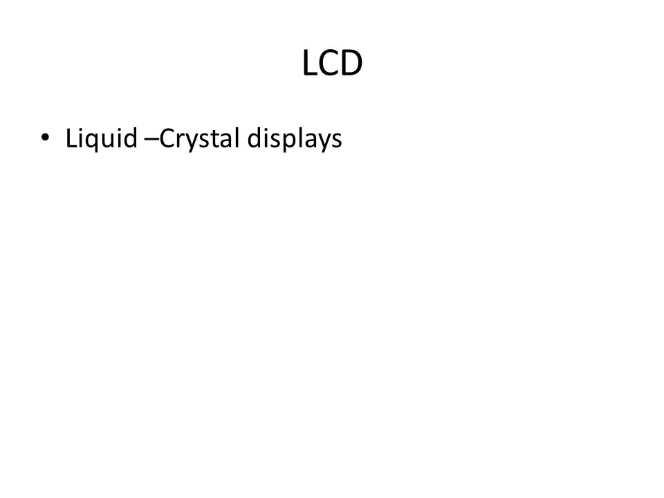 LCD Liquid –Crystal displays