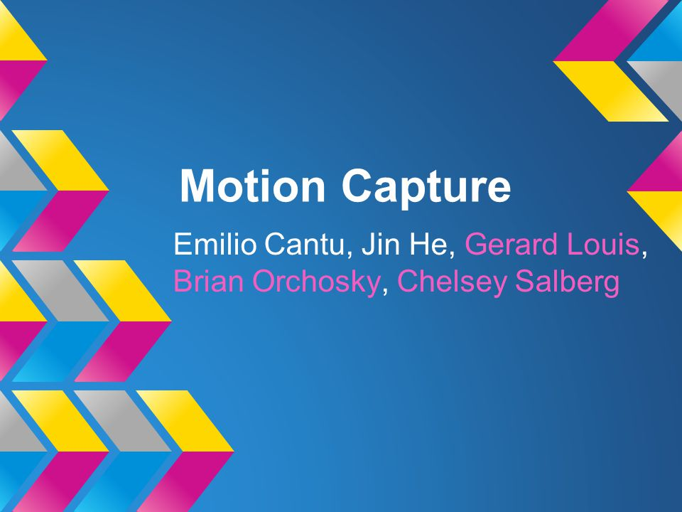Motion Capture Emilio Cantu, Jin He, Gerard Louis, Brian Orchosky, Chelsey Salberg