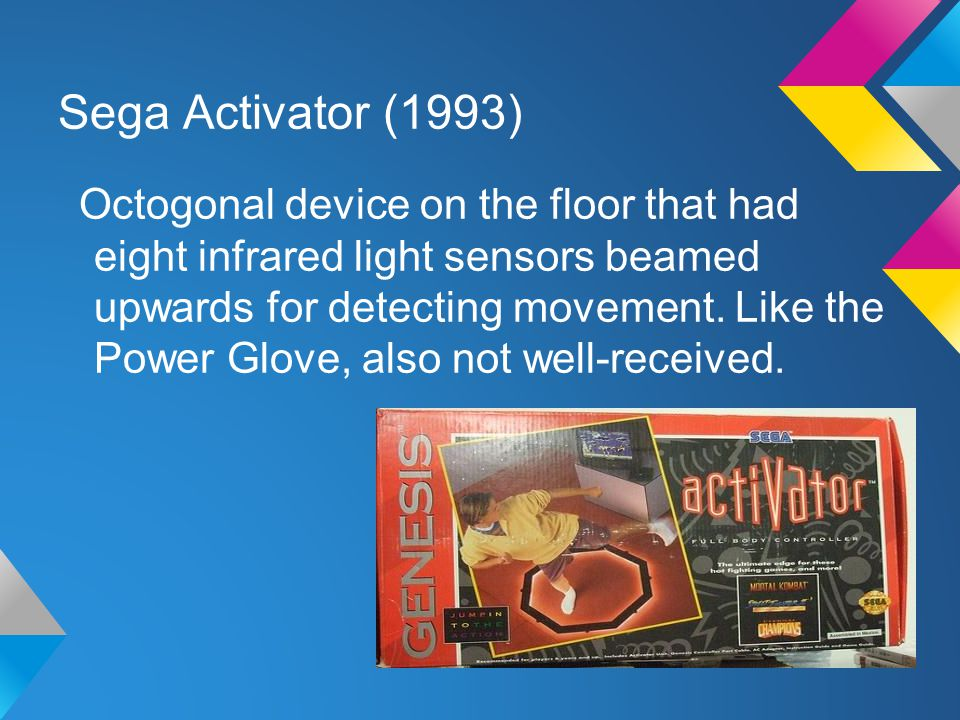 Sega Activator (1993) Octogonal device on the floor that had eight infrared light sensors beamed upwards for detecting movement.