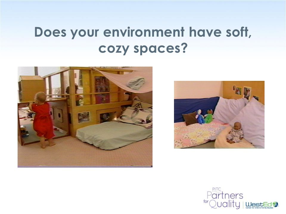WestEd.org Does your environment have soft, cozy spaces?