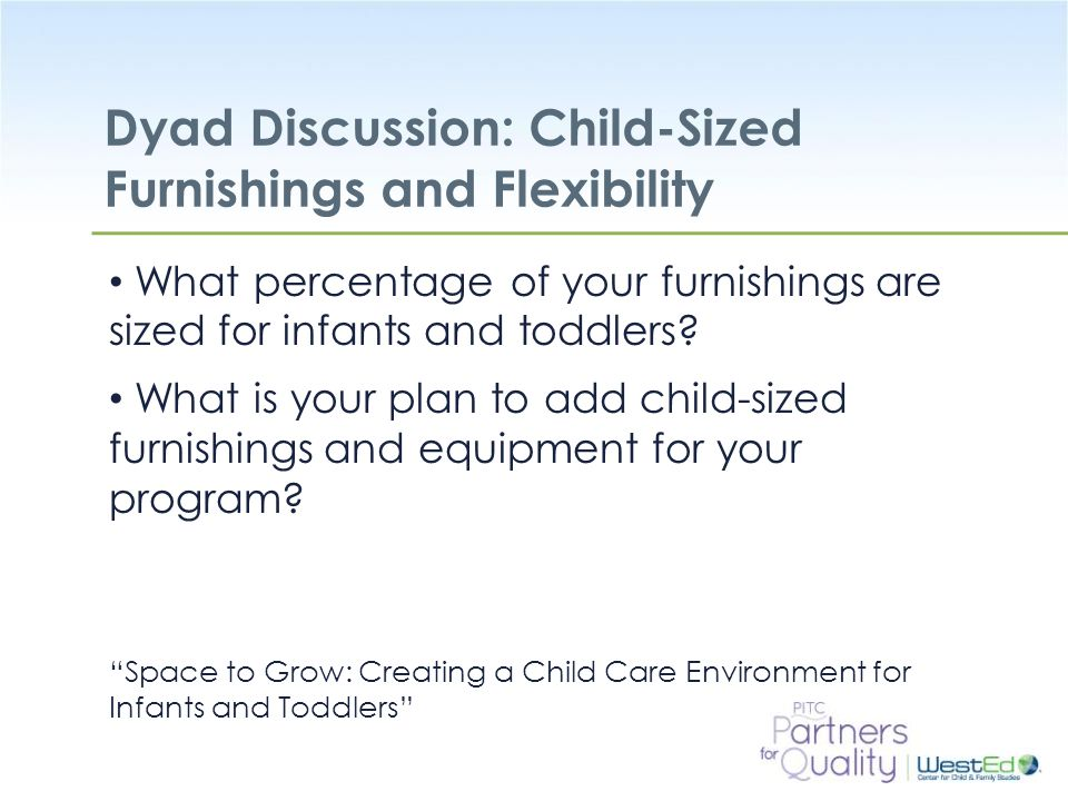 """WestEd.org Dyad Discussion: Child-Sized Furnishings and Flexibility """"Space to Grow: Creating a Child Care Environment for Infants and Toddlers"""" What p"""