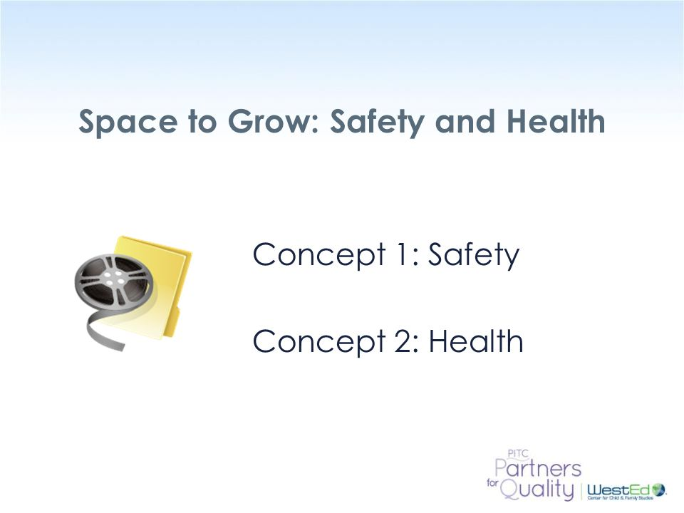 WestEd.org Space to Grow: Safety and Health Concept 1: Safety Concept 2: Health