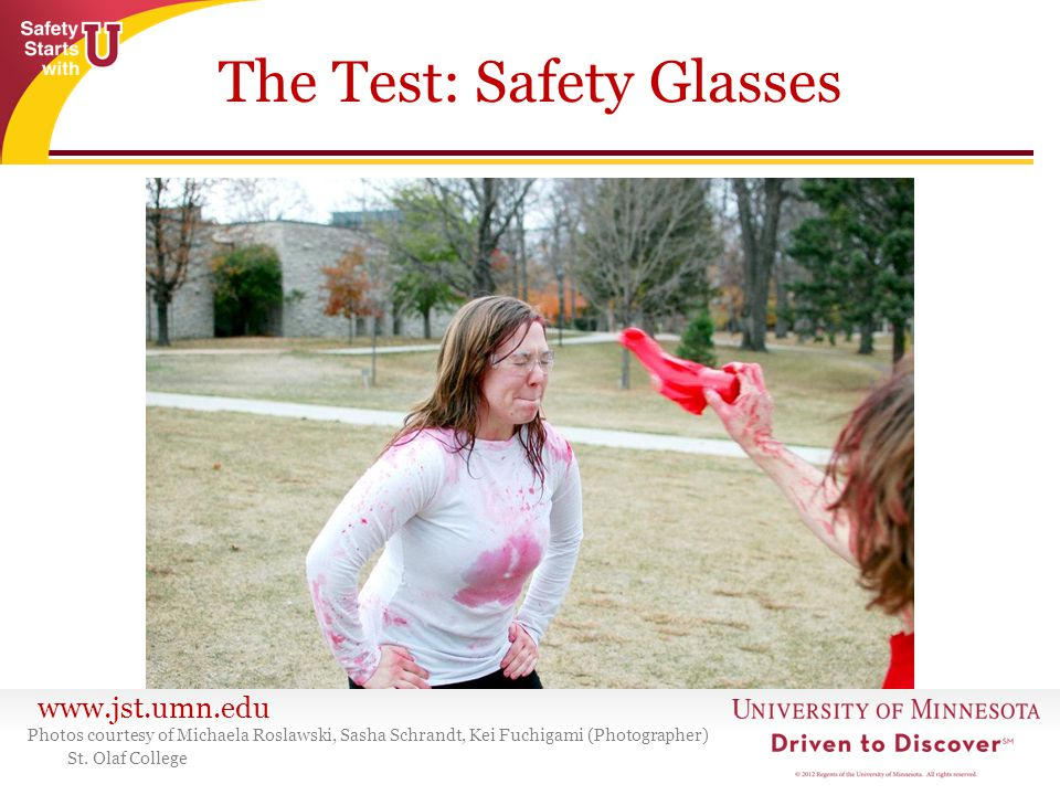 www.jst.umn.edu The Test: Safety Glasses Photos courtesy of Michaela Roslawski, Sasha Schrandt, Kei Fuchigami (Photographer) St.