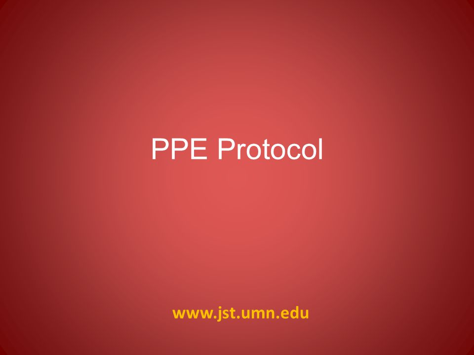 www.jst.umn.edu PPE Protocol