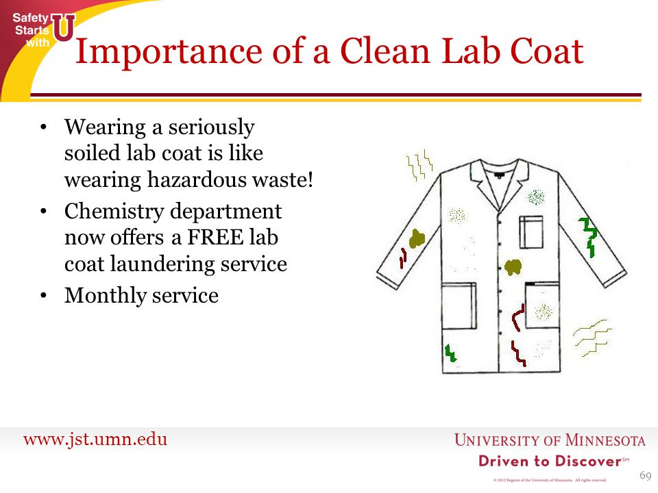 www.jst.umn.edu Wearing a seriously soiled lab coat is like wearing hazardous waste.