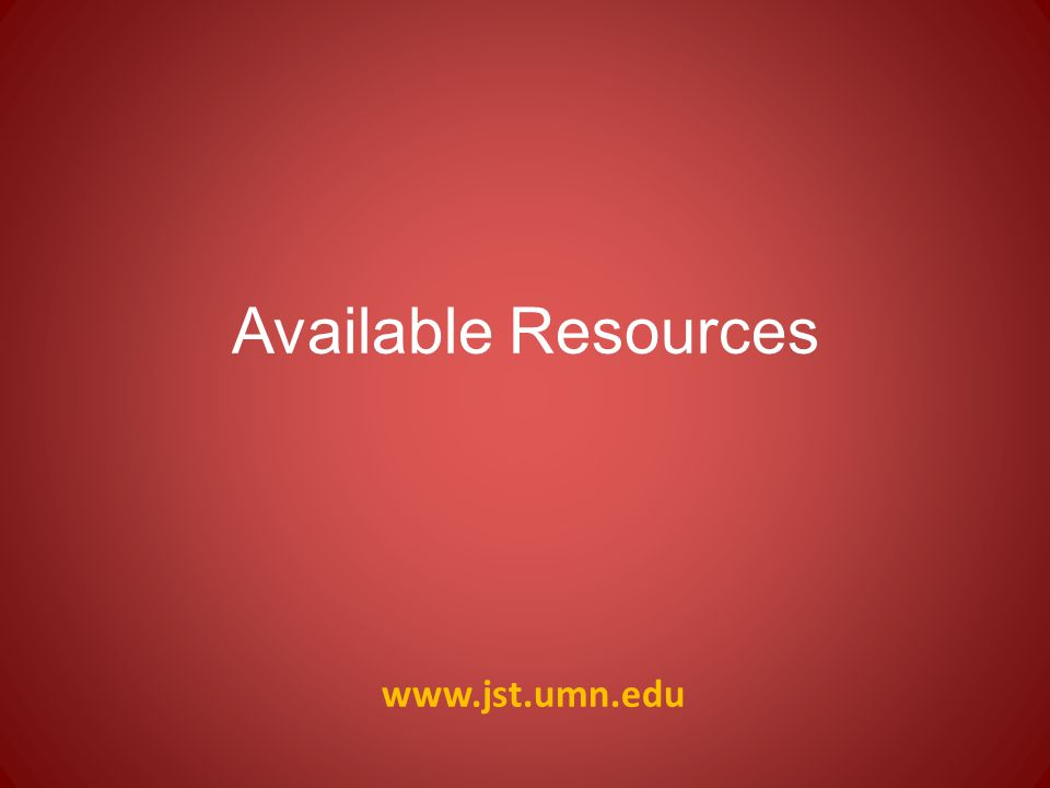 www.jst.umn.edu Available Resources