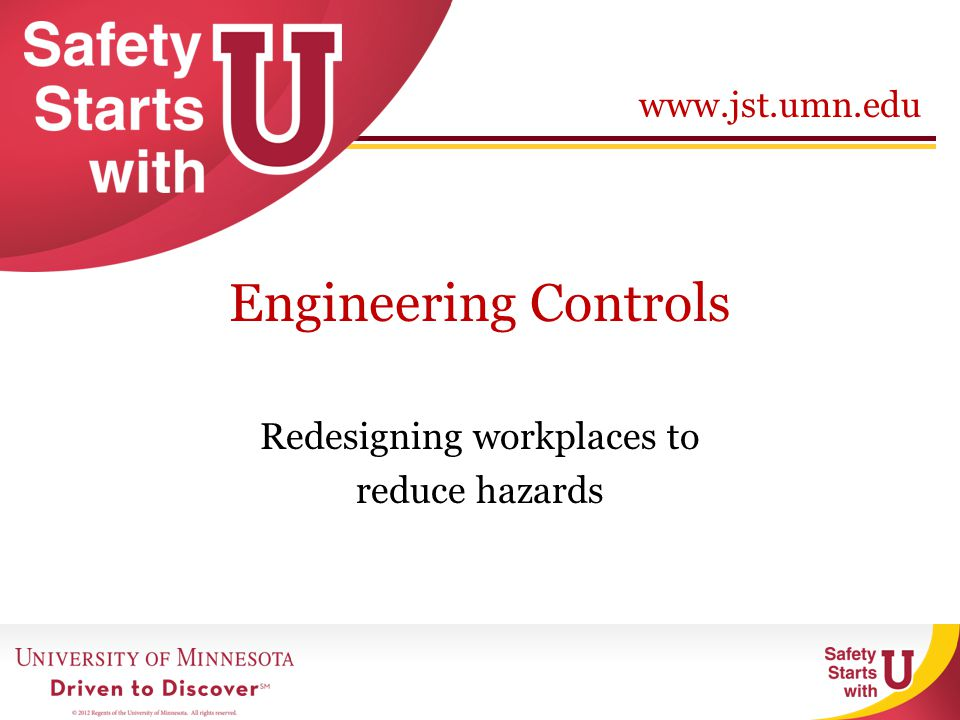 www.jst.umn.edu Engineering Controls Redesigning workplaces to reduce hazards