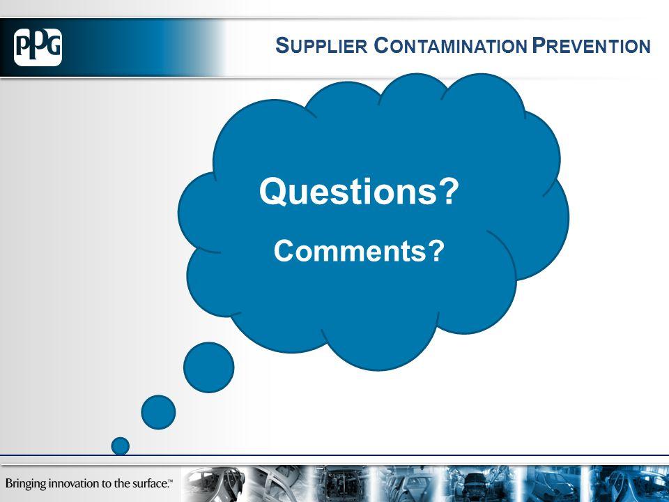 Questions Comments S UPPLIER C ONTAMINATION P REVENTION