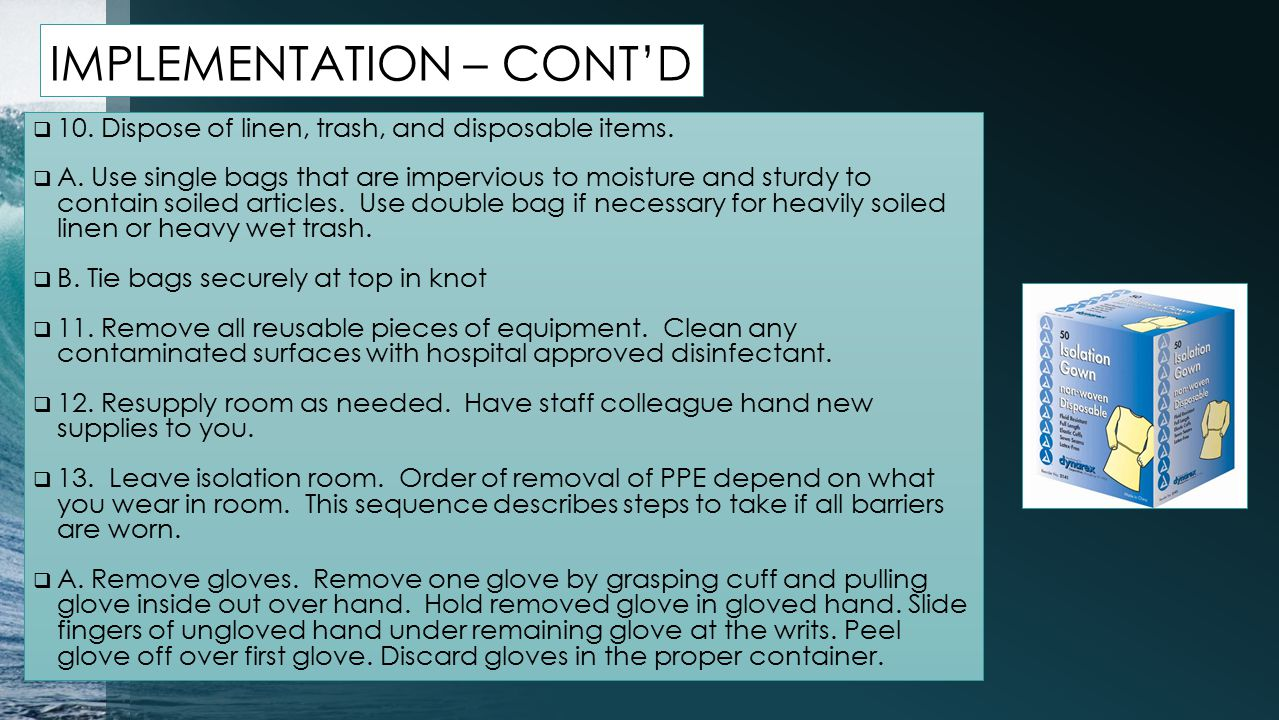 IMPLEMENTATION – CONT'D  10. Dispose of linen, trash, and disposable items.