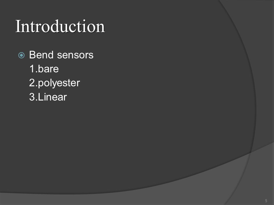 Introduction  Bend sensors 1.bare 2.polyester 3.Linear 5