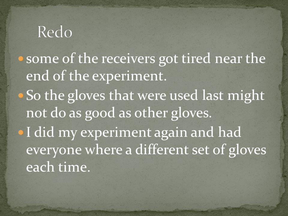 some of the receivers got tired near the end of the experiment.