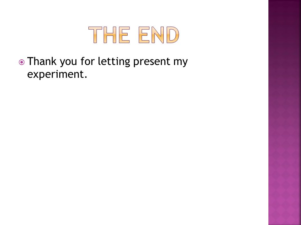  Thank you for letting present my experiment.
